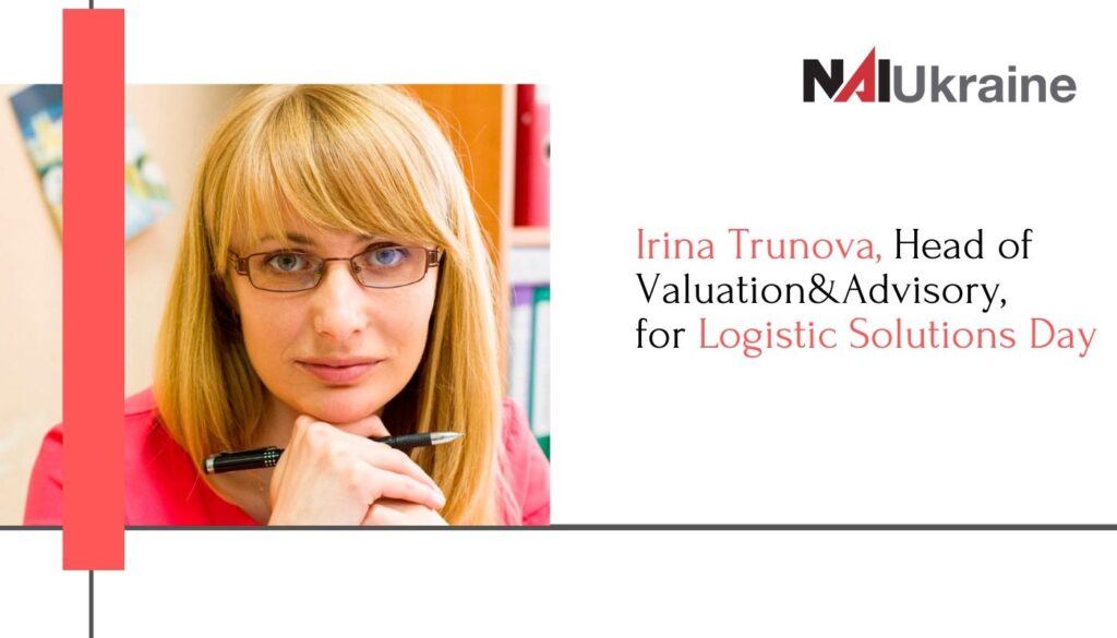 Irina Trunova, head of valuation & advisory at NAI Ukraine, will speak at the Logistics Solution Day forum